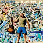 albumcover_jack-johnson_all-the-light-above-it-too