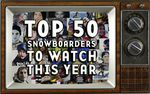 top 50 snowboarders to watch this year
