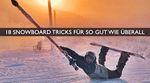 18 Snowboard Tricks für so gut wie überall